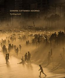 Sandra Cattaneo Adorno: Nothing Gold