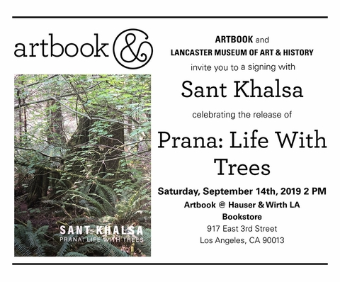 Sant Khalsa to launch 'Prana: Life with Trees' at Artbook @ Hauser & Wirth Bookstore, Los Angeles