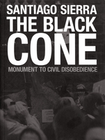 Santiago Sierra: The Black Cone, Monument to Civil Disobedience