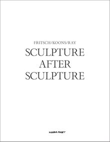 Sculpture After Sculpture: Fritsch, Koons, Ray