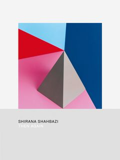 Shirana Shahbazi: Then Again