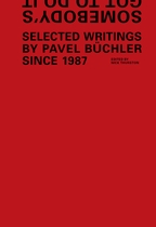Somebody's Got To Do It: Selected Writings by Pavel Buchler Since 1987