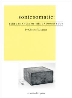 Sonic Somatic: Performances of the Unsound Body