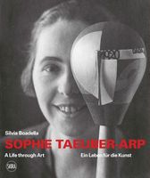 Sophie Taeuber-Arp: A Life through Art