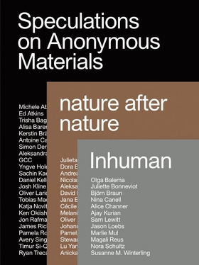Speculations on Anonymous Material, Nature After Nature, Inhuman