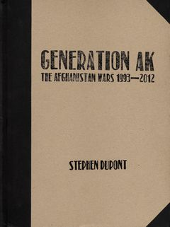 Stephen Dupont: Generation AK, The Aghanistan Wars 1993–2012