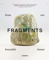 Steve Sabella & Rebecca Raue: Fragments from Our Beautiful Future