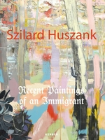 Szilard Huszank: Recent Paintings of an Immigrant