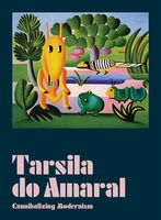 Tarsila do Amaral: Cannibalizing Modernism