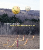 Temporary Monuments: Work by Rosemary Mayer, 1977-1982