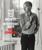 That Was the Answer: Interviews with Ray Johnson