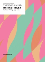 The Eye's Mind: Bridget Riley, Collected Writings 1965-2009