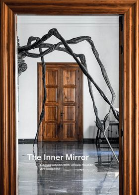 The Inner Mirror: Conversations with Ursula Hauser, Art Collector
