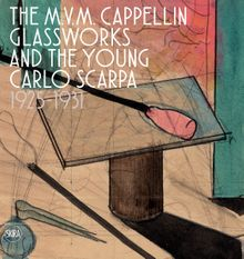 The M.V.M. Cappellin Glassworks and the Young Carlo Scarpa
