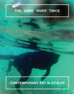 The Same River Twice: Contemporary Art in Athens
