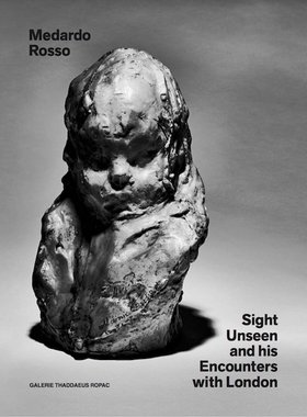 Medardo Rosso: Sight Unseen and His Encounters with London