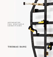 Thomas Bang: Apparatus for Unstable Conditions