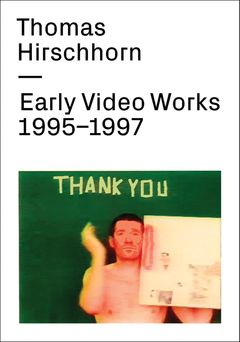 Thomas Hirschhorn: Early Video Works 1995-1997