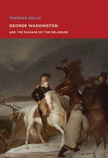 Thomas Sully: George Washington and The Passage of the Delaware