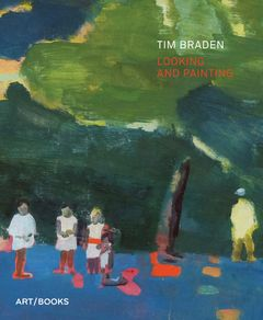 Tim Braden: Looking and Painting