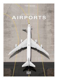 Tom Hegen: Aerial Observations on Airports