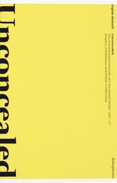Unconcealed: The International Network of Conceptual Artists 1967-77