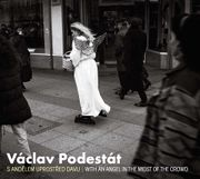 Václav Podestát: With an Angel in the Midst of the Crowd