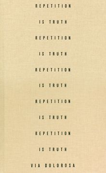 Via Dolorosa: Repetition is Truth