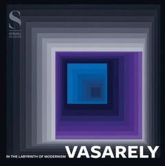 Victor Vasarely: In the Labyrinth of Modernism