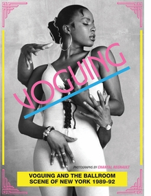 Voguing and the Ballroom Scene of New York 1989-92
