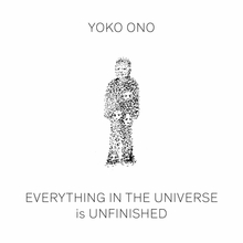 Yoko Ono: Everything in the Universe Is Unfinished