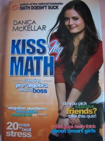 Danica McKellar autographed Kiss My Math hardcover book inscribed Math Rocks!