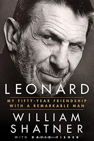 Leonard My 50 Year Friendship with a Remarkable Man first edition hardcover book by William Shatner