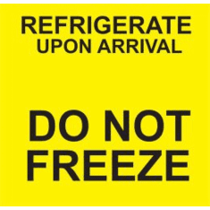 Do Not Freeze Refrigerate Upon Arrival 3 x 3