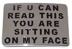 IF YOU CAN READ THIS YOU ARE SITTING ON MY FACE FUNNY BELT BUCKLE BUCKLES