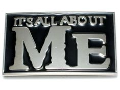 ITS ALL ABOUT ME FUNNY BAR JOKE BELT BUCKLE BUCKLES
