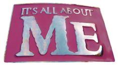 ITS ALL ABOUT ME FUNNY JOKE PINK OPENER BELT BUCKLE