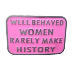 PINK WELL BEHAVED WOMEN RARELY MAKE HISTORY FUNNY HUMOR BELT BUCKLE BELTS BUCKLES