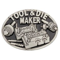TOOL & DIE MAKER BELT BUCKLE MACHINERY TOOLS OCCUPATION WORKER TRADES PROFESSIONS BELTS BUCKLES