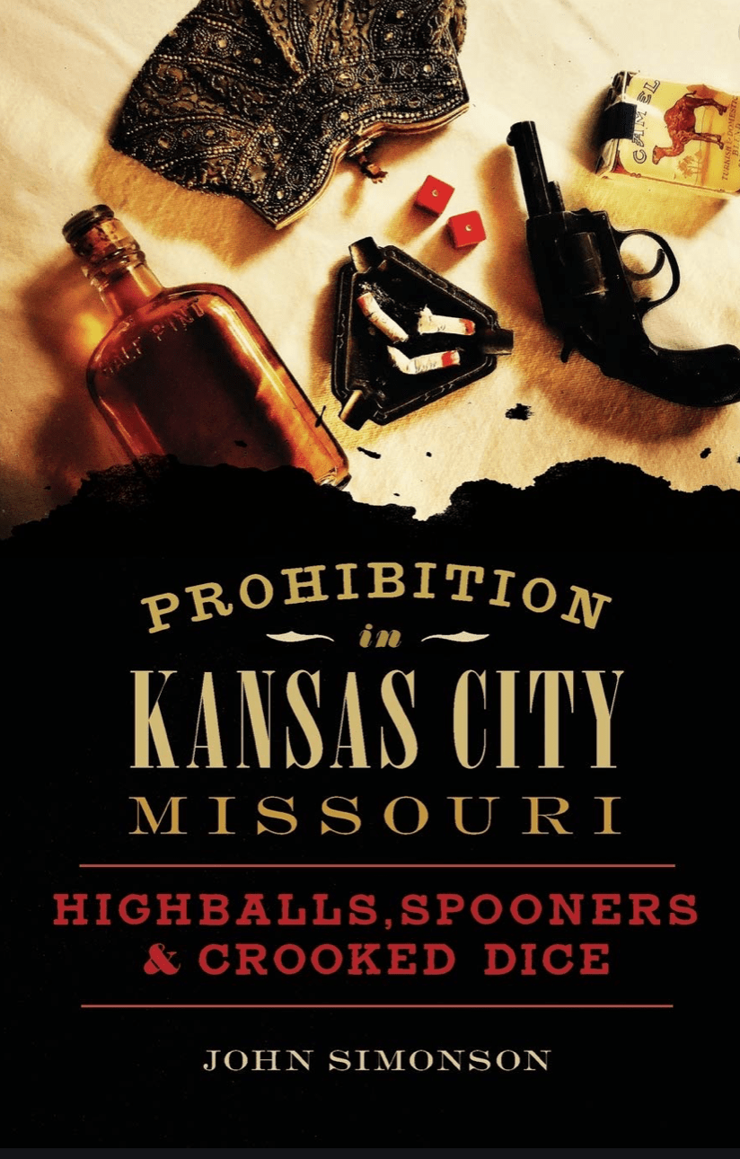 Prohibition in Kansas City Missouri - Highballs, Spooners & Crooked Dice