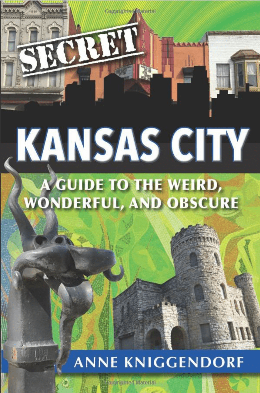 Secret Kansas City - A Guide to the Weird, Wonderful & Obscure