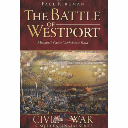 The Battle of Westport - Missouri's Great Confederate Raid
