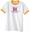 50th Birthday Shirt I Made It To 50 Ringer Shirt White/Gold
