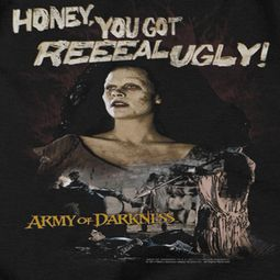 Army Of Darkness Reeeal Ugly! Shirts
