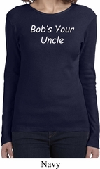 Bob's Your Uncle Funny Ladies Long Sleeve Shirt