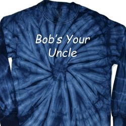 Bob's Your Uncle Funny Long Sleeve Tie Dye Shirt