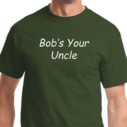 Bob's Your Uncle Funny Shirt