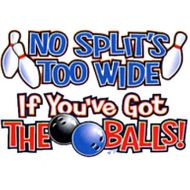 Bowling T-shirt No Splits Too Wide If You Got the Ball Funny Tee Shirt