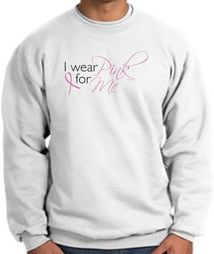 Breast Cancer Awareness Sweatshirts - I Wear Pink For Me Sweat Shirts