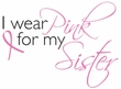 Breast Cancer Ladies T-shirt V-neck I Wear Pink For My Sister Pink Tee